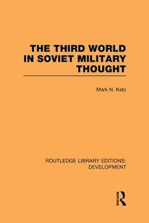 The Third World in Soviet Military Thought af Mark Katz