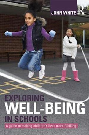 Exploring Well-Being in Schools af John Peter White, John White