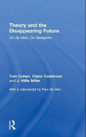 Theory and the Disappearing Future af Paul De Man, Tom Cohen, J Hillis Miller