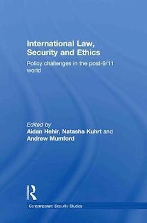 International Law, Security and Ethics af Andrew Mumford, Natasha Kuhrt, Aidan Hehir