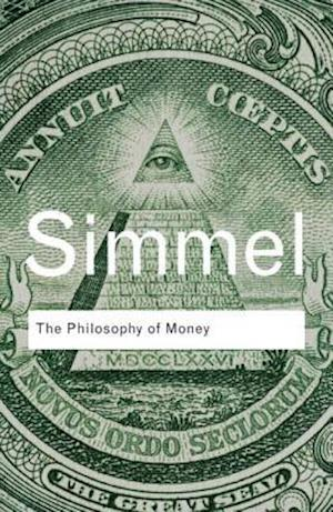 The Philosophy of Money af Georg Simmel, Tom Bottomore, David Frisby