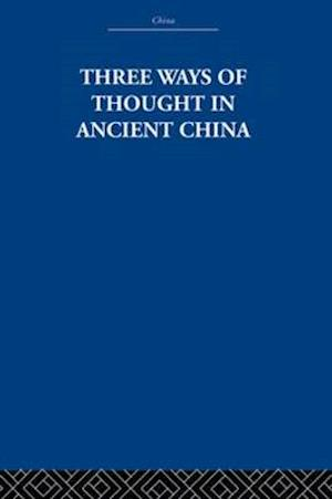 Three Ways of Thought in Ancient China af Arthur Waley