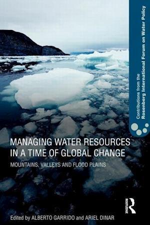 Managing Water Resources in a Time of Global Change af Ariel Dinar, Alberto Garrido