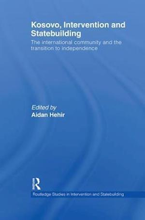 Kosovo, Intervention and Statebuilding af Aidan Hehir