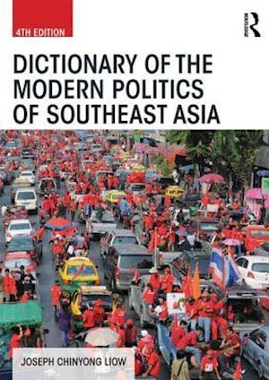 Dictionary of the Modern Politics of Southeast Asia af Joseph Liow