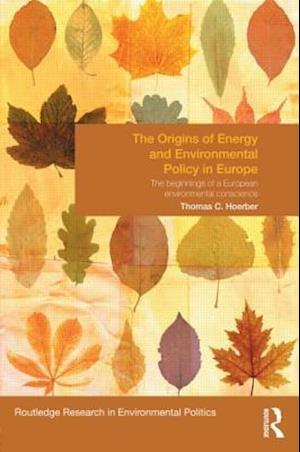 The Origins of Energy and Environmental Policy in Europe af Thomas Horber