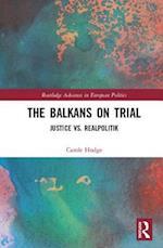 The Balkans on Trial (Routledge Advances in European Politics)