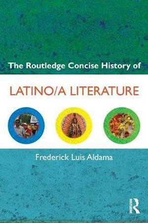 The Routledge Concise History of Latino/a Literature af Frederick Aldama