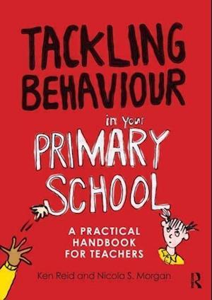 Tackling Behaviour in Your Primary School af Ken Reid, Nicola S Morgan