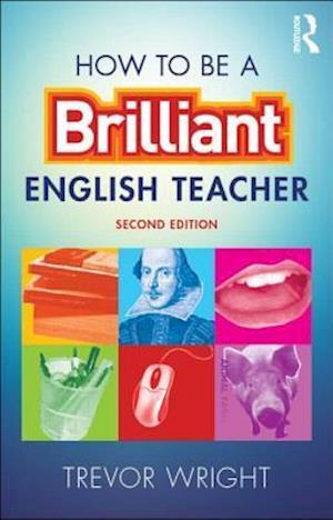 How to be a Brilliant English Teacher af Trevor Wright
