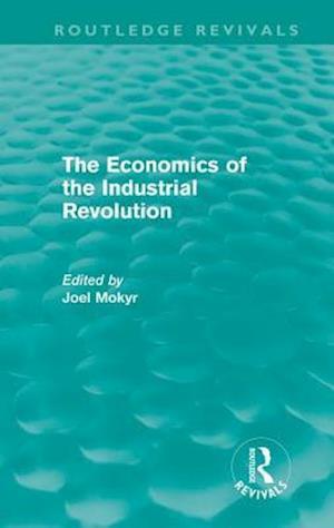 The Economics of the Industrial Revolution af Joel Mokyr