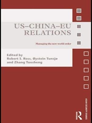 US-China-EU Relations af Oystein Tunsjo, Tuosheng Zhang, Robert Ross