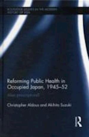 Reforming Public Health in Occupied Japan, 1945-52 af Christopher Aldous, Akihito Suzuki