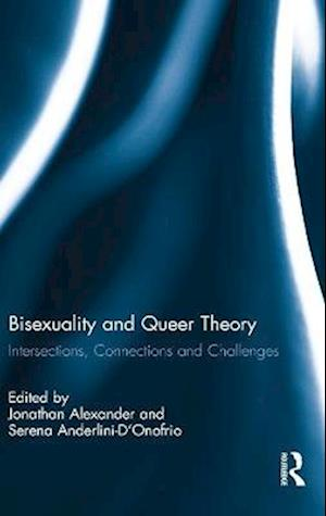 Bisexuality and Queer Theory af Jonathan Alexander, Serena Anderlini D Onofrio