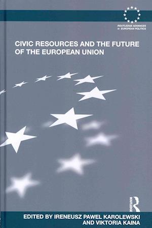 Civic Resources and the Future of the European Union af Ireneusz Pawel Karolewski, Viktoria Kaina