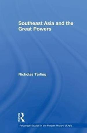 Southeast Asia and the Great Powers af Nicholas Tarling