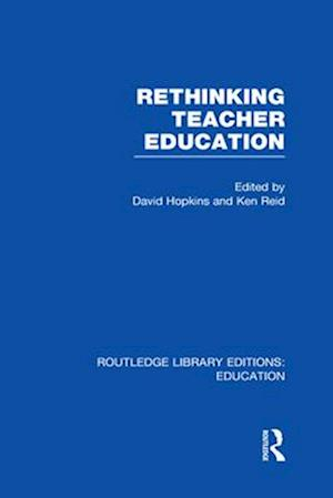 Rethinking Teacher Education af David Hopkins, Ken Reid