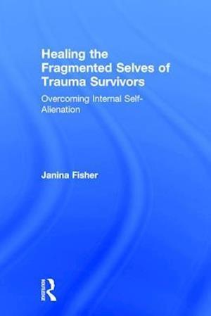 Bog, hardback Healing the Fragmented Selves of Trauma Survivors af Janina Fisher