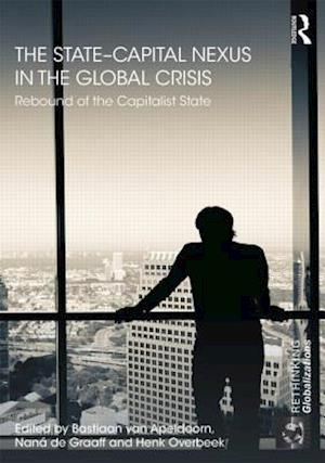 The State-Capital Nexus in the Global Crisis af Bastiaan van Apeldoorn