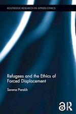 Refugees and the Ethics of Forced Displacement (Routledge Research in Applied Ethics)