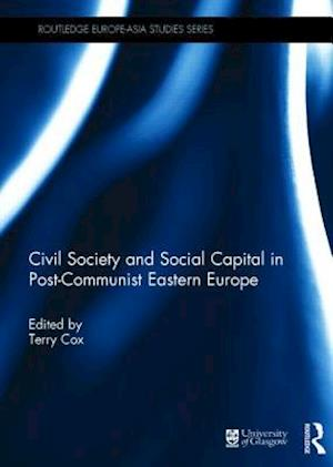 Civil Society and Social Capital in Post-Communist Eastern Europe af Terry Cox