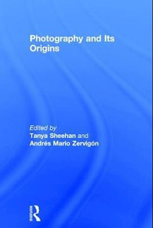 Photography and its Origins af Tanya Sheehan