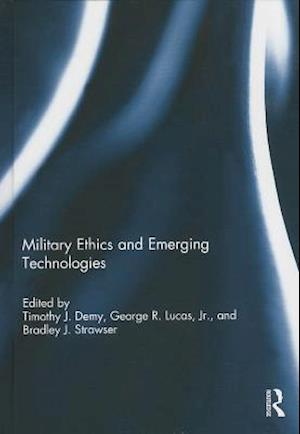 Military Ethics and Emerging Technologies af Timothy J. Demy