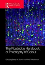 The Routledge Handbook of Philosophy of Colour (Routledge Handbooks in Philosophy)