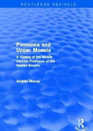 Pannonia and Upper Moesia af Andras Mocsy