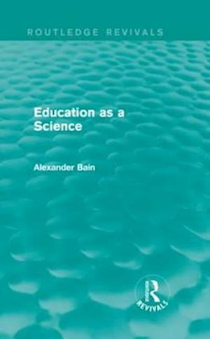 Education as a Science af Alexander Bain