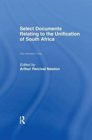 Select Documents Relating to the Unification of South Africa af Arthur Percival Newton