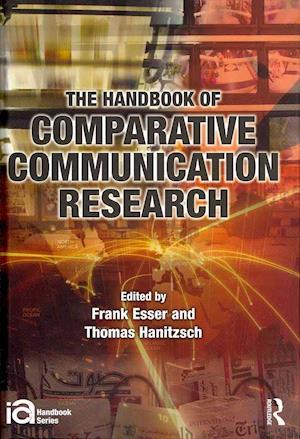 The Handbook of Comparative Communication Research af Thomas Hanitzsch, Frank Esser