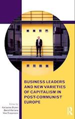 Business Leaders and New Varieties of Capitalism in Post-Communist Europe af Katharina Bluhm