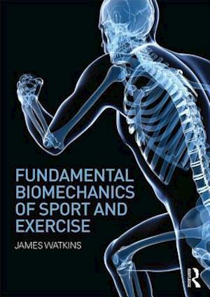 Fundamental Biomechanics of Sport and Exercise af James Watkins