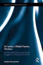 Sri Lanka's Global Factory Workers (Routledge Contemporary South Asia Series)