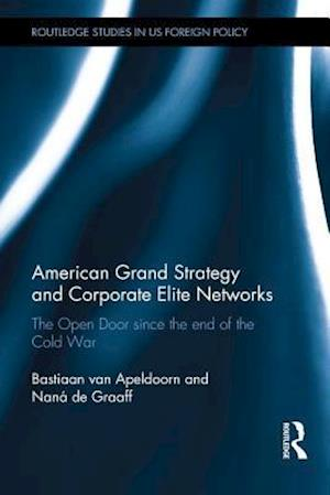 American Grand Strategy and Corporate Elite Networks af Bastiaan van Apeldoorn