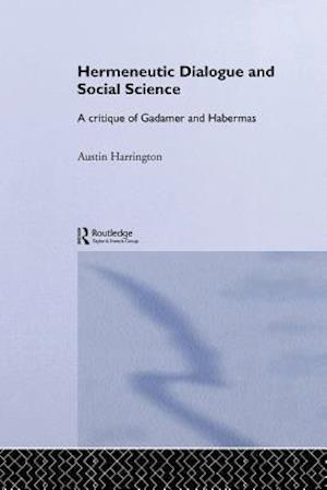 Hermeneutic Dialogue and Social Science af Austin Harrington