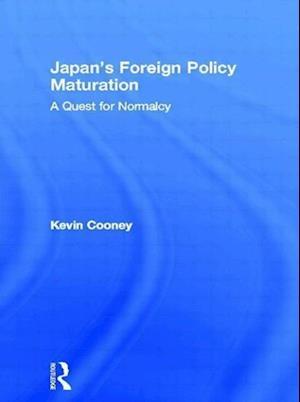 Japan's Foreign Policy Maturation af Kevin Cooney