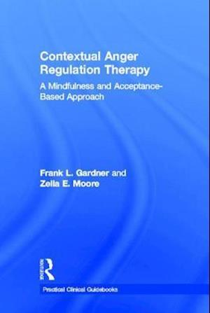 Contextual Anger Regulation Therapy af Frank Gardner, Zella Moore