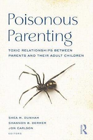 Poisonous Parenting af Shea M Dunham, Jon Carlson, Shannon B Dermer