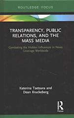 Transparency, Public Relations and the Mass Media (Routledge Research in Public Relations)