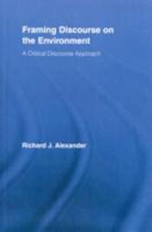 Framing Discourse on the Environment af Richard Alexander