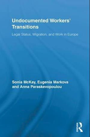 Undocumented Workers' Transitions af Sonia McKay, Anna Paraskevopoulou, Eugenia Markova