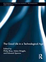 The Good Life in a Technological Age (Routledge Studies in Science, Technology and Society, nr. 17)