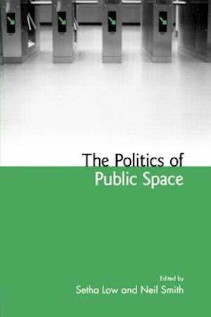 The Politics of Public Space af Neil Smith, Setha M Low