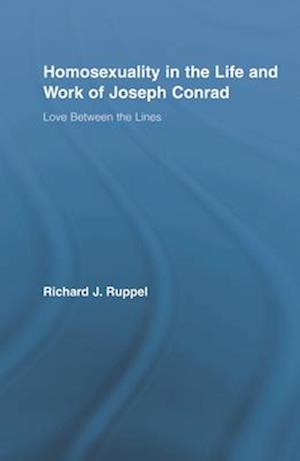 Homosexuality in the Life and Work of Joseph Conrad af Richard Ruppel