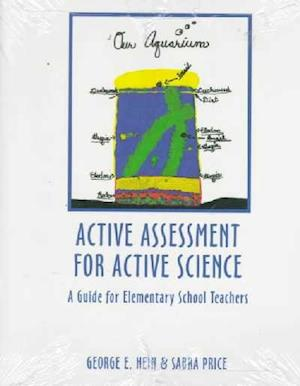 Active Assessment for Active Science af Eleanor Duckworth, Sabra L. Price, George E. Hein