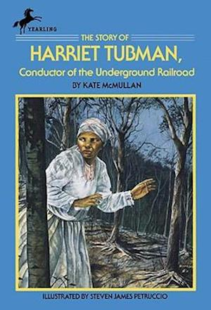 The Story of Harriet Tubman af Steven James Petruccio, Kate McMullan