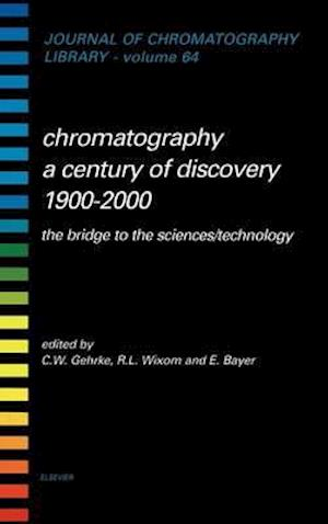 Chromatography - A Century of Discovery 1900-2000 af R L Wixom, Ernst Bayer, Charles W Gehrke