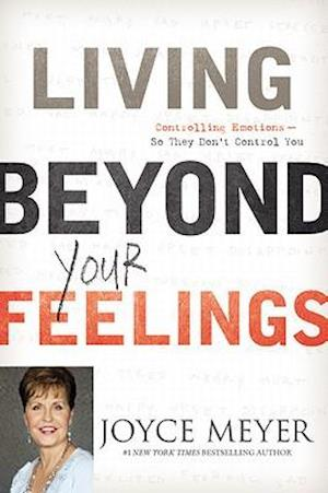 Living Beyond Your Feelings af Joyce Meyer